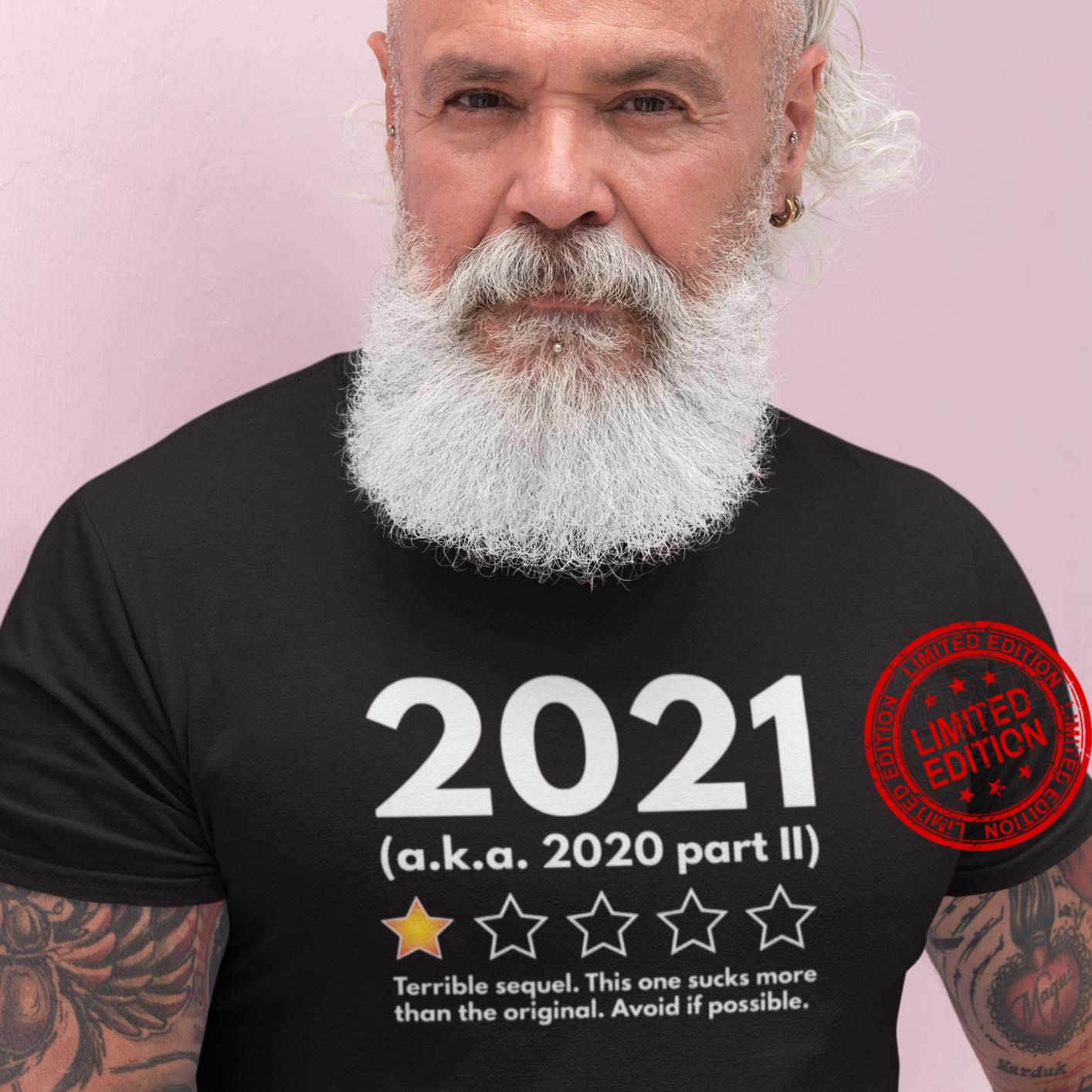 2021 A.k.a 2020 Part II Terrible Sequel This One Sucks More Than The Original Avoid If Possible Shirt
