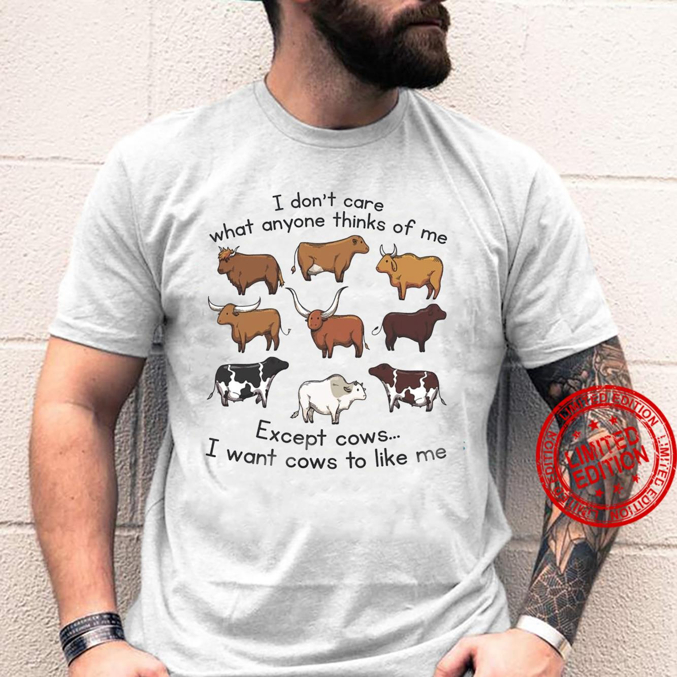I Don't Care What Anyone Thinks Of Me Except Cows I Want Cows To Like Me Shirt