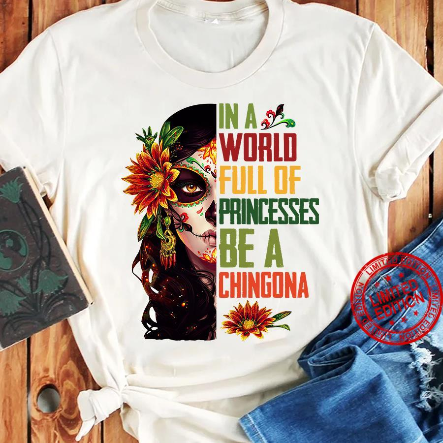 In A World Full Of Priceless Be A Chingona Shirt