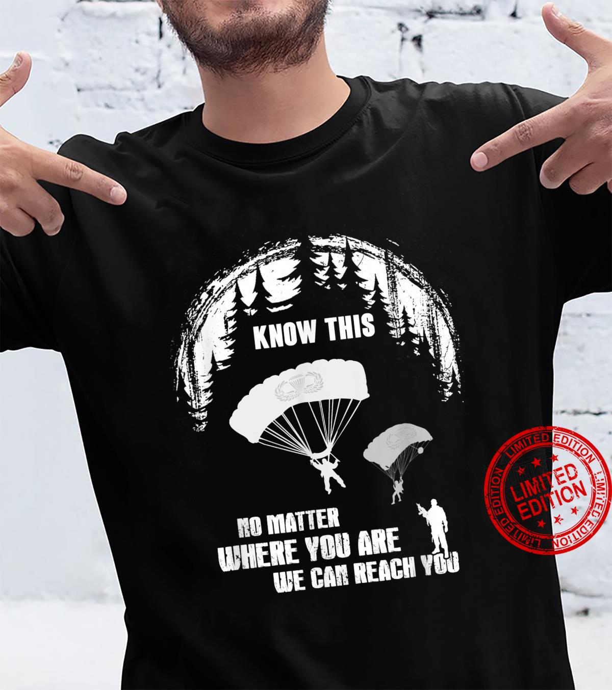 Know This Paratrooper No Matter Where You Are Can Reach You Shirt