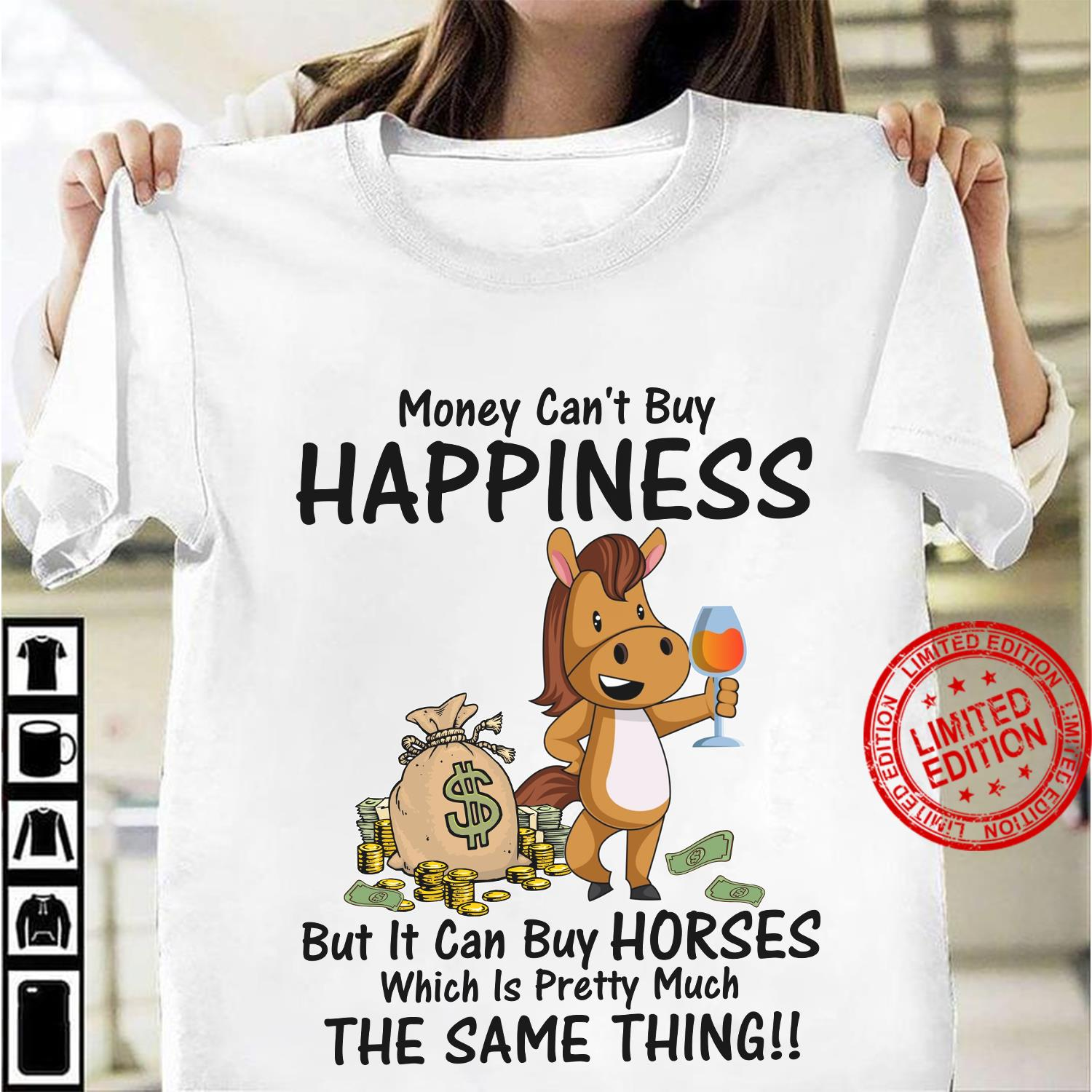 Money Can't Buy Happiness But It Can Buy Horses Which Is Pretty Much The Same Thing Shirt