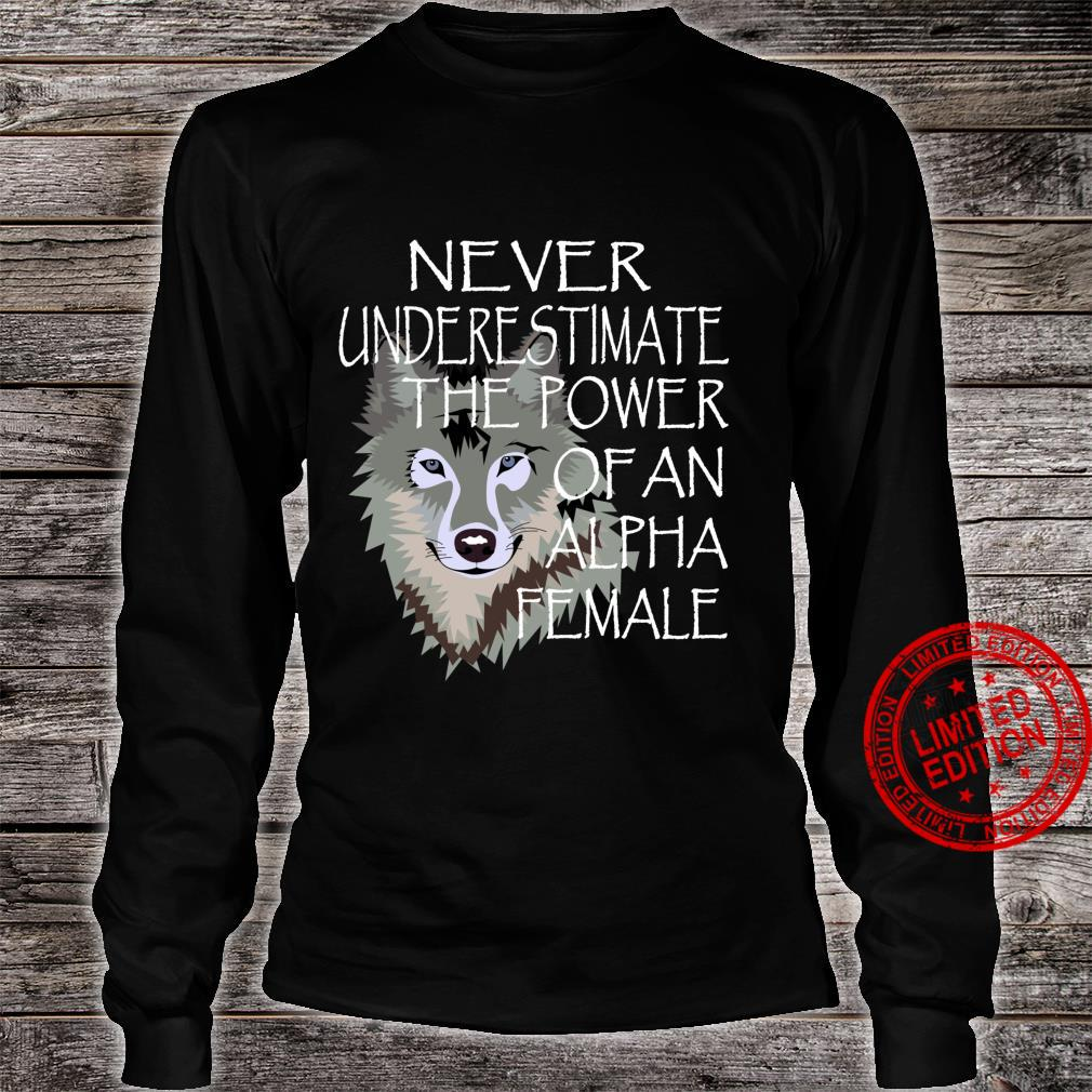 Never Underestimate The Power Of An Alpha Female Wolf Shirt long sleeved