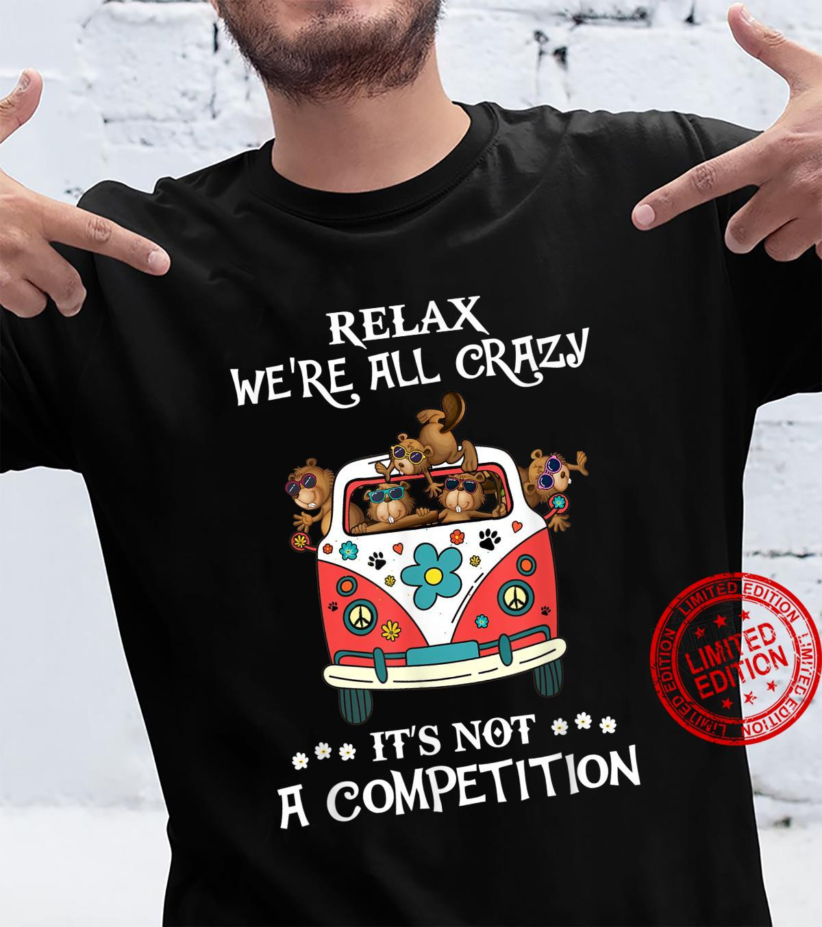 Relax We're All Crazy It's Not A Competition Beaver Hippie Shirt