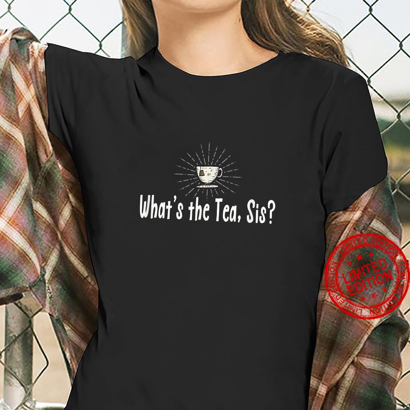 What's the Tea Sis Funny Tea Meme Shirt ladies tee