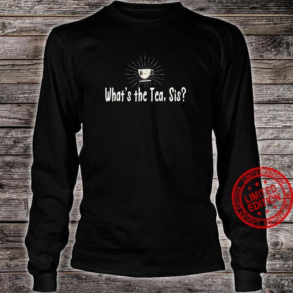 What's the Tea Sis Funny Tea Meme Shirt long sleeved