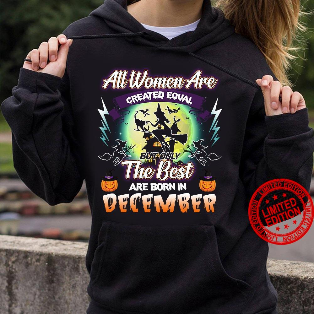 All Women Are Created Equal But Only The Best Are Born In December Shirt